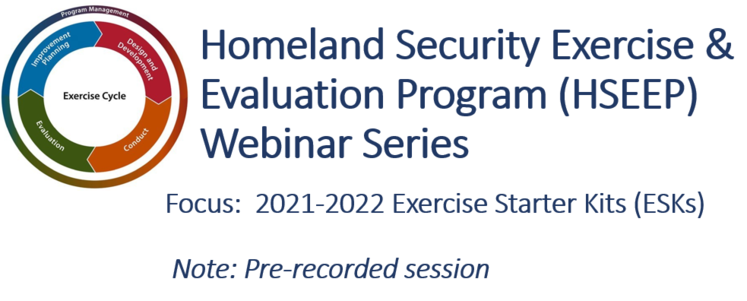 Homeland Security Exercise and Evaluation Program (HSEEP) Webinar Series Session: ESK Recorded Session