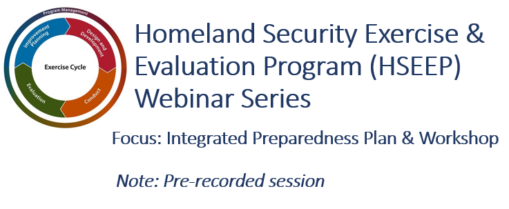 Homeland Security Exercise and Evaluation Program (HSEEP) Webinar Series Session: Recorded 2021